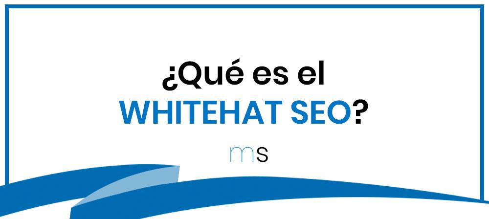 Qué es el WHITEHAT SEO