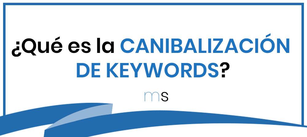 ¿Qué es la canibalización de keywords o palabras clave?